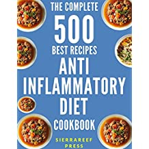 ANTI INFLAMMATORY DIET: ANTI INFLAMMATORY COOKBOOK: ANTI INFLAMMATION: 500 Healthy and Delicious Anti Inflammatory Diet Recipes to Heal your Immune System(anti ... inflammatory foods, allergen management)