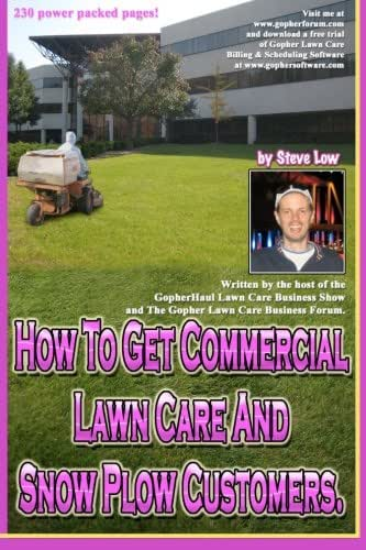 How To Get Commercial Lawn Care And Snow Plow Customers.: From The Gopher Lawn Care Business Forum & The GopherHaul Lawn Care Business Show.