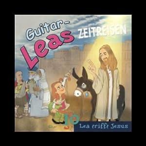 Lea trifft Jesus (Guitar-Leas Zeitreisen, Teil 10) Hörspiel