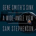 Gene Smith's Sink: A Wide-Angle View | Sam Stephenson