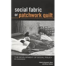 Social Fabric or Patchwork Quilt: The Development of Social Policy in Canada