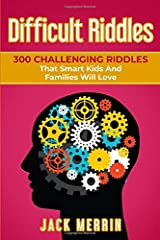 Difficult Riddles: 300 Challenging Riddles That Smart Kids And Families Will Love Paperback