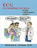 ECG Interpretation Made Ridiculously Simple
