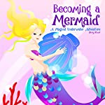 Becoming a Mermaid: A Magical Underwater Adventure | Shelly Walsh