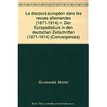 Le discours européen dans les revues allemandes (1871-1914). Der Europadiskurs in den deutschen Zeitschriften (1871-1914)