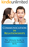 Communication in Relationships: The Ultimate Guide to Couple Communication Skills