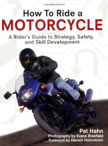 How to Ride a Motorcycle: A Rider's Guide to Strategy, Safety and Skill Development (Hahn Square)