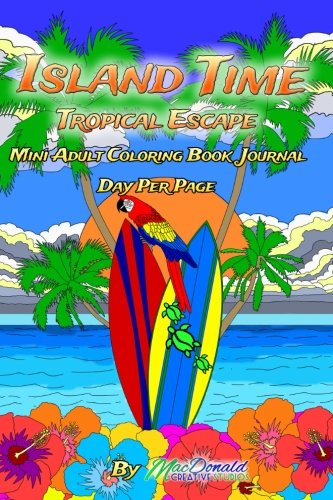 Island Time Mini Adult Coloring Book Journal: Day Per Page: Tropical Escape Coloring Journal (Volume 5) by CreateSpace Independent Publishing Platform