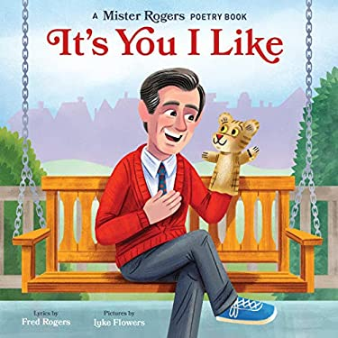 It's You I Like: A Mister Rogers Poetry Book (Mister Rogers Poetry Books 3)