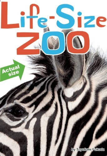 Life-Size Zoo: From Tiny Rodents to Gigantic Elephants, An Actual-Size Animal Encyclopedia