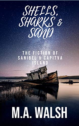 SHELLS, SHARKS & SAND: The Fiction of Sanibel & Captiva Island: Stories inspired by the barrier islands of Sanibel and Captiva on the Gulf Coast of Florida