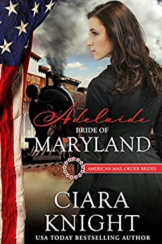 Adelaide: Bride of Maryland (American Mail-Order Bride Series Book 7) by [Knight, Ciara]