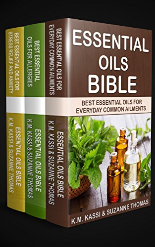 Essential Oils Bible: Best Essential Oils for Everyday Common Ailments, Best Essential Oils for Allergies & Best Essential Oils for Stress Relief and Anxiety by [KASSI, K.M., THOMAS, SUZANNE]