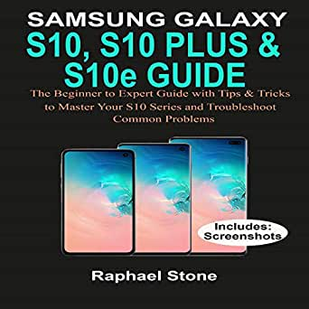 Samsung Galaxy S10, S10 Plus & S10e Guide: The Beginner to Expert