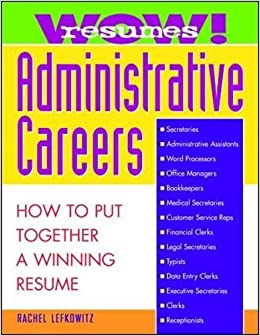 wow resumes for administrative careers how to put together a