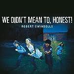 We Didn't Mean To, Honest | Robert Swindells
