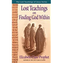 Lost Teachings on Finding God Within (The Lost Teachings of Jesus Book 4)