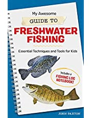 My Awesome Guide to Freshwater Fishing: Essential Techniques and Tools for Kids - Includes a Fishing Log Notebook (My Awesome Field Guide for Kids)