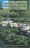 Water Gardens for Plants and Fish, Charles B. Thomas, 0866229426