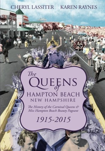 Read Online The Queens of Hampton Beach, New Hampshire: The History of the Carnival Queens and Miss Hampton Beach Beauty Pageant, 1915-2015 pdf