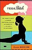 Yoga Bitch, Suzanne Morrison, 0307717445