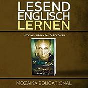 Englisch Lernen: Mit einem Urban Fantasy Roman [Learn English for German Speakers - Urban Fantasy Novel, Edition 1] |  Mozaika Educational, Dima Zales