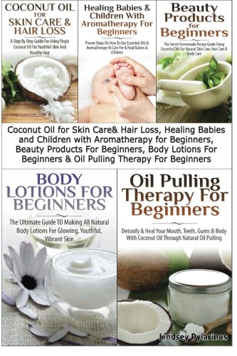 Coconut Oil for Skin Care & Hair Loss, Healing Babies and Children With Aromatherapy for Beginners, Beauty Products For Beginners, Body Lotions For … Beginners (Essential Oils Box Set) (Volume 5)