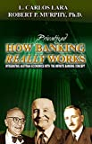 How Privatized Banking Really Works : Integrating Austrian Economics with the Infinite Banking Concept, Lara, Carlos and Murphy, Robert, 061532682X