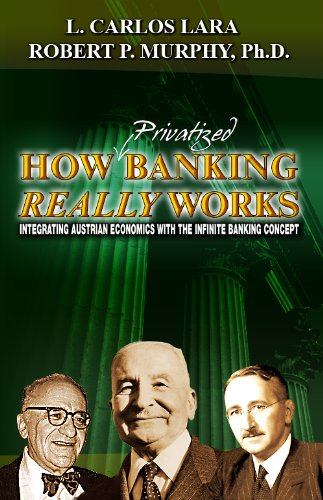 How Privatized Banking Really Works - Integrating Austrian Economics with the Infinite Banking Concept
