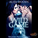 Wild Game: Wilding Pack Wolves, Book 1 Audiobook by Alisa Woods Narrated by Shannon Gunn, Holly Chandler