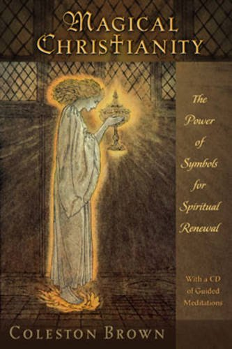Magical Christianity: The Power of Symbols for Spiritual Renewal, with a CD of Guided Meditations pdf