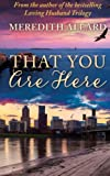 img - for That You Are Here: A Novel book / textbook / text book