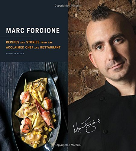 Marc Forgione: Recipes and Stories from the Acclaimed Chef and Restaurant by Marc Forgione, Olga Massov