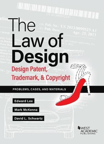 The Law of Design: Design Patents, Trademarks, & Copyright, Problems, Cases, and Materials (American Casebook Series) by West Academic Publishing