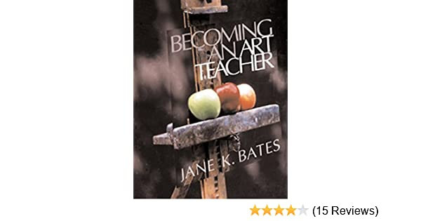 Amazon.com: Becoming an Art Teacher (9780534522391): Jane K. Bates: Books