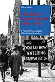 The British Garrison Berlin 1945-1994: A pictorial historiography of the British occupation