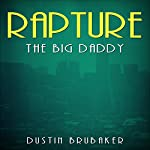 Rapture: The Big Daddy | Dustin Brubaker