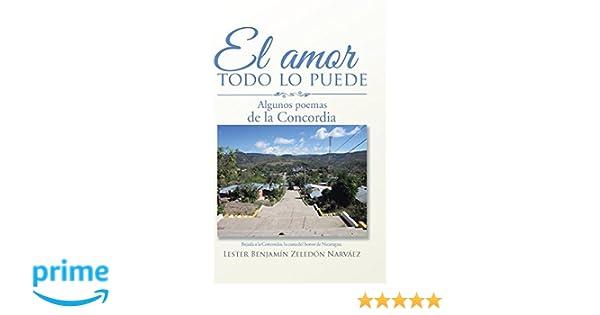 El amor todo lo puede: Algunos poemas de la Concordia (Spanish Edition) Lester Benjamn Zeledn  Narvez