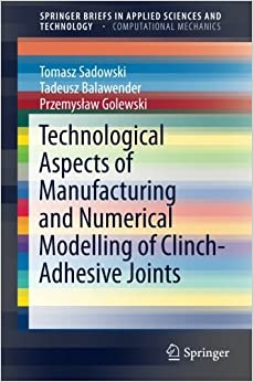Technological Aspects of Manufacturing and Numerical Modelling of Clinch-Adhesive Joints (SpringerBriefs in Applied Sciences and Technology)