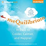 meQuilibrium: 14 Days to Cooler, Calmer, and Happier | Jan Bruce,Andrew Shatte Ph.D.,Adam Perlman M.D.