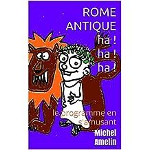 ROME ANTIQUE : le Programme en s'amusant (titre en promotion !) (Ha ! Ha ! Ha ! t. 18) (French Edition)