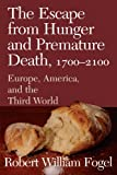 img - for The Escape from Hunger and Premature Death, 1700-2100: Europe, America, and the Third World (Cambridge Studies in Population, Economy and Society in Past Time) book / textbook / text book