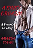 A Kinky Orgasm (Bottom's Up Book 1)