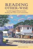 img - for Reading Other-wise: Socially Engaged Biblical Scholars Reading with Their Local Communities (Society of Biblical Literature Semeia Studies) (Semeia Studies-Society of Biblical Literature) book / textbook / text book