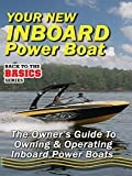 Your New Inboard Power Boat - The Owners Guide to Owning and Operating Inboard Power Boats