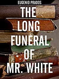 The Long Funeral Of Mr. White by Eugenio Prados ebook deal