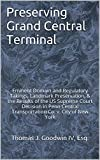 Preserving Grand Central Terminal: Eminent Domain and Regulatory Takings, Landmark Preservation, & the Results of the US Supreme Court Decision in Penn Central Transportation Co. v. City of New York