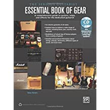 The Serious Guitarist: A Comprehensive Guide to Guitars, Amps, and Effects For the Dedicated Guitarist, Book and Cd