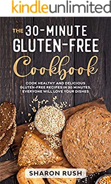 The 30-Minute Gluten-Free Cookbook: Cook Healthy and Delicious Gluten-Free Recipes in 30 Minutes. Everyone Will Love Your Dishes