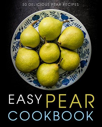 Easy Pear Cookbook: 50 Delicious Pear Recipes by [Press, BookSumo]